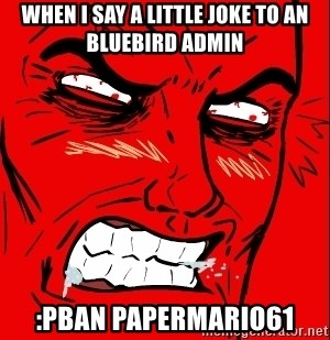 Rage Face - When i say a little joke to an bluebird admin :pban papermario61