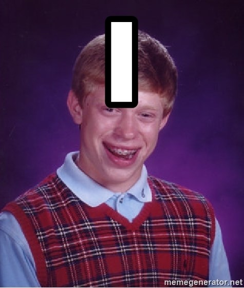 Bad Luck Brian - i