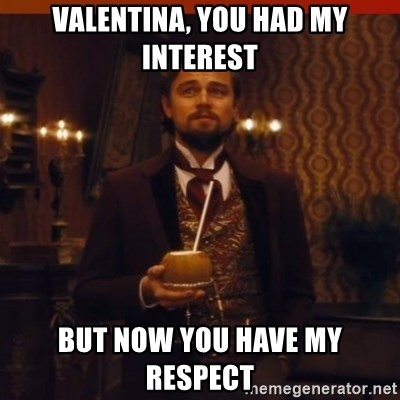 you had my curiosity dicaprio - valentina, you had my interest but now you have my respect