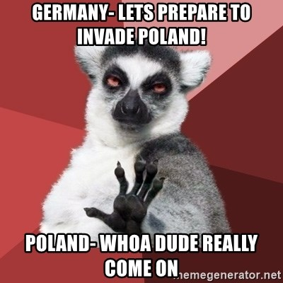 Chill Out Lemur - Germany- Lets prepare to invade Poland! Poland- Whoa dude really come on