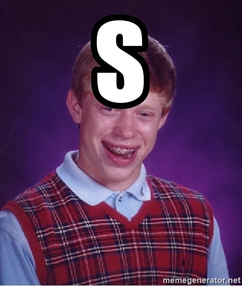 Bad Luck Brian - s