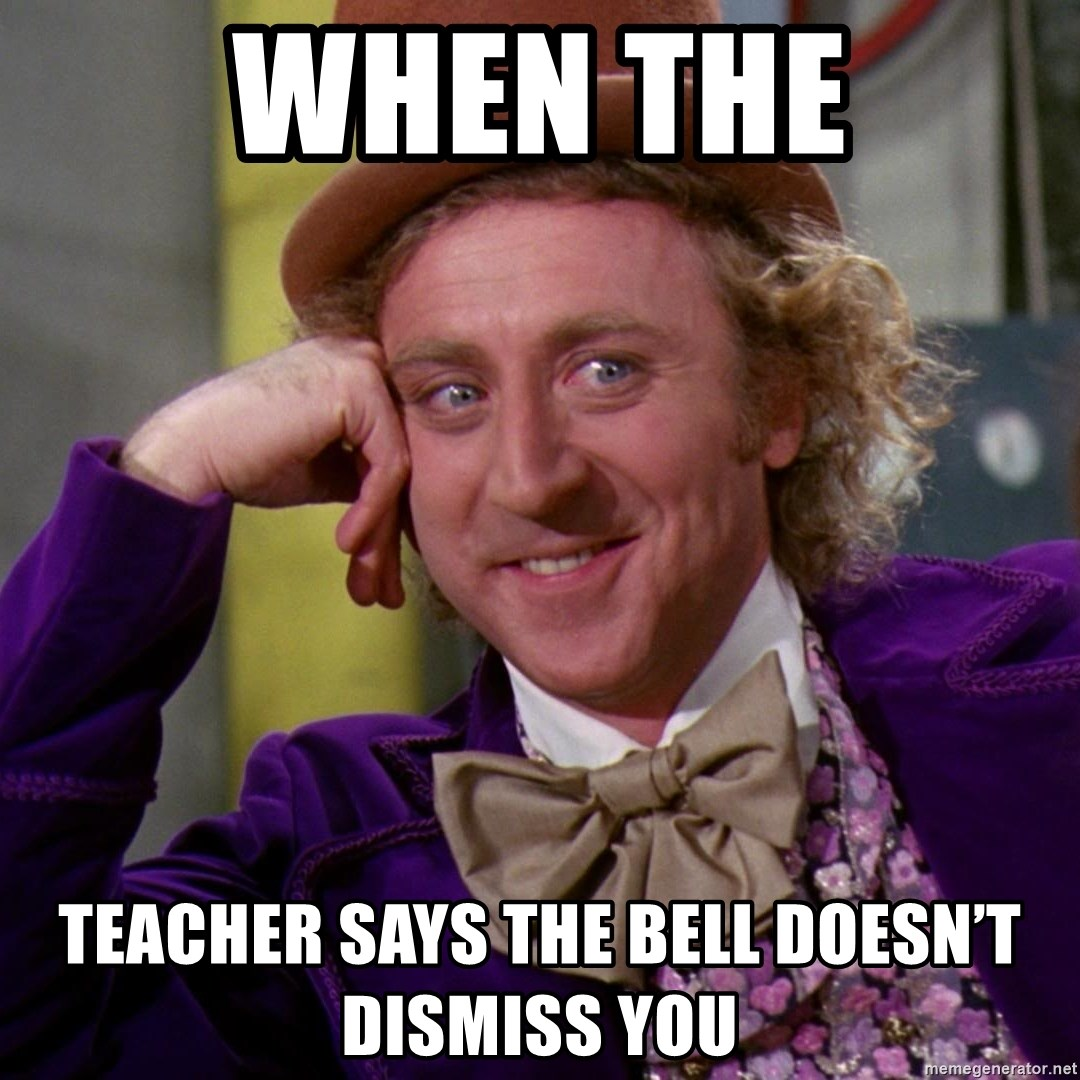Willy Wonka - When the Teacher says the bell doesn't dismiss you