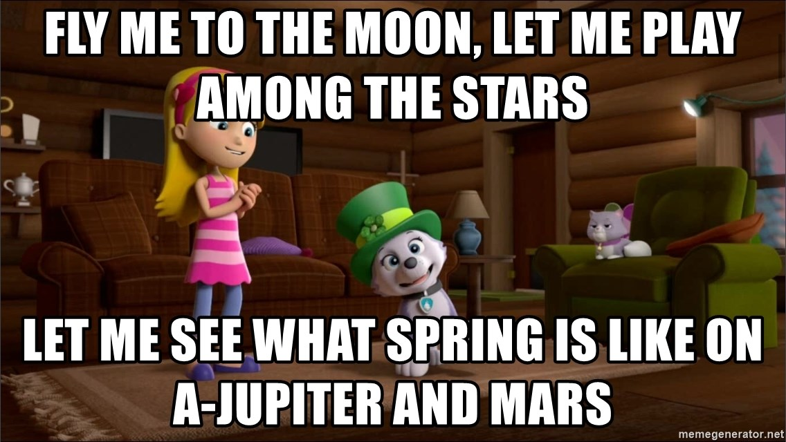 Everest Is Singing - Fly me to the moon, Let me play among the stars Let me see what spring is like On a-Jupiter and Mars