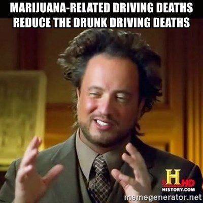 History guy - Marijuana-related driving deaths reduce the drunk driving deaths