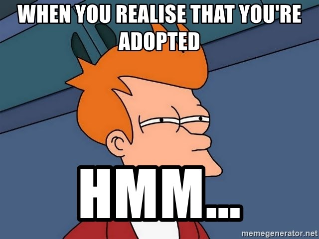 Futurama Fry - When you realise that you're adopted Hmm...