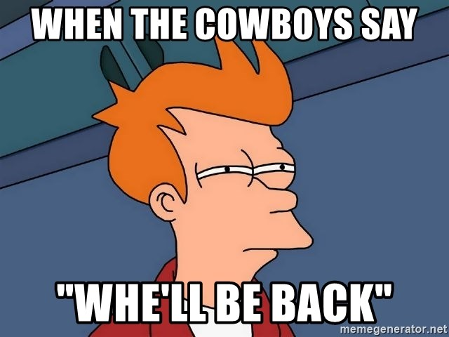 "Futurama Fry - when the cowboys say  ""whe'll be back"""