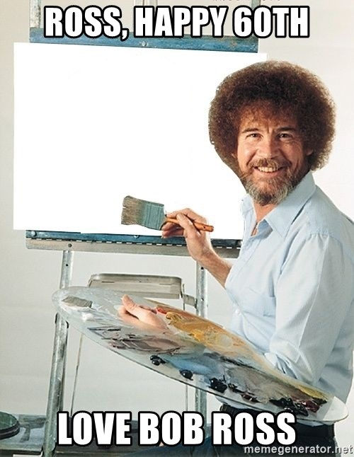 Bob Ross - Ross, Happy 60th Love Bob Ross