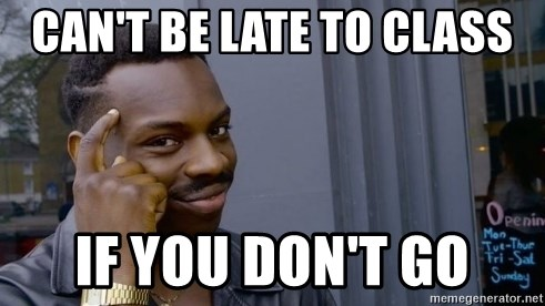 Thinking black guy - Can't be late to class if you don't go