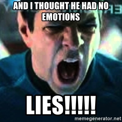 Spock screaming Khan - And I thought he had no emotions Lies!!!!!