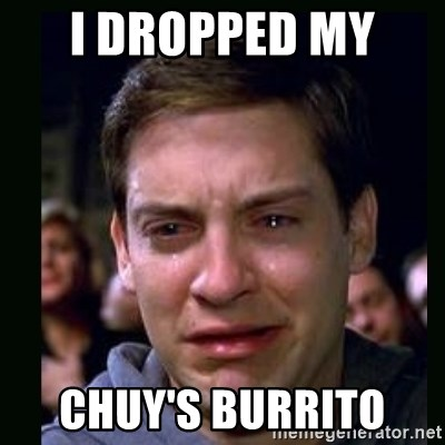 crying peter parker - I dropped my  CHuy's Burrito