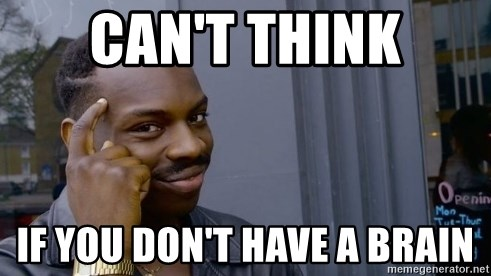 Thinking black guy - can't think if you don't have a brain