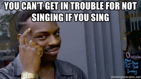 Thinking black guy - You can't get in trouble for not singing if you sing