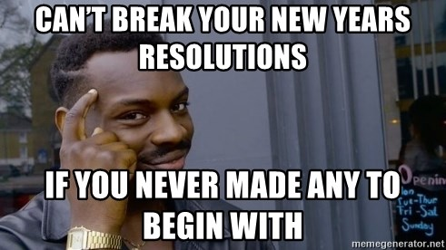 Thinking black guy - Can't break your New Years resolutions  If you never made any to begin with