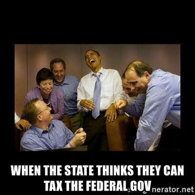 obama laughing  - when the state thinks they can tax the federal gov