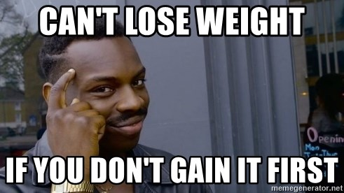 Thinking black guy - can't lose weight if you don't gain it first
