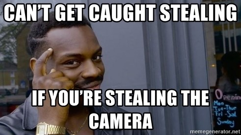 Thinking black guy - Can't get caught stealing  If you're stealing the camera
