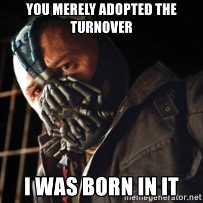 Only then you have my permission to die - you merely adopted the turnover i was born in it