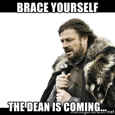 Winter is Coming - Brace yourself the dean is coming...