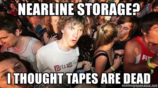 Sudden Realization Ralph - Nearline Storage? I Thought tapes are dead