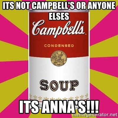 College Campbells Soup Can - Its not Campbell's or anyone elses Its Anna's!!!