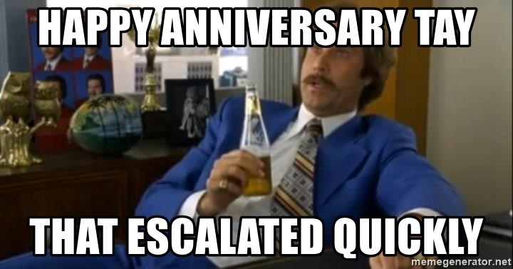 That escalated quickly-Ron Burgundy - Happy Anniversary Tay That escalated quickly