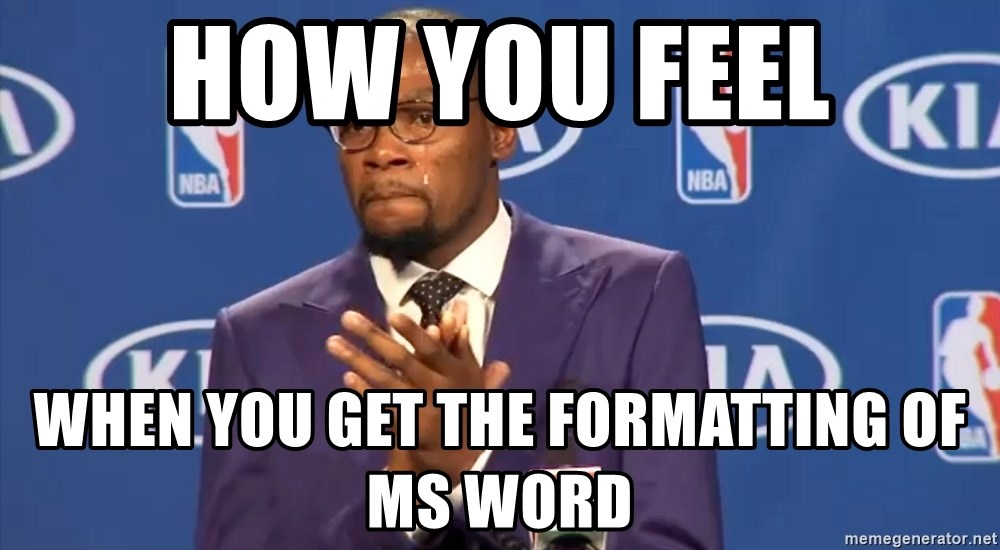 KD you the real mvp f - How you feel When you get the formatting of ms word