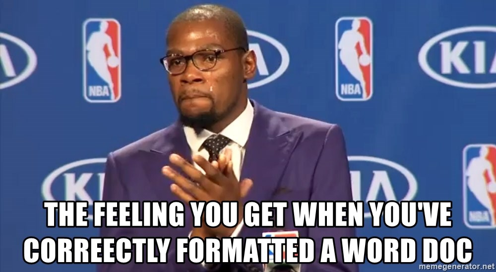 KD you the real mvp f - The feeling you get when you've correectly formatted a word doc