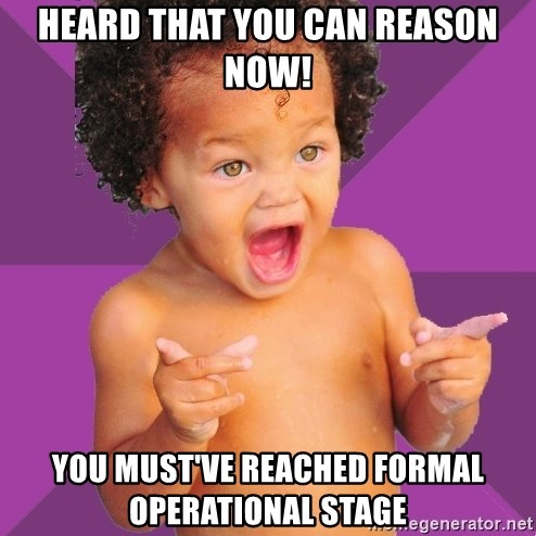 Baby $wag - Heard that you can reason now! You must've reached formal operational stage