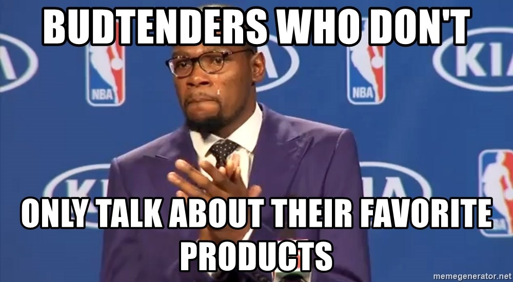 KD you the real mvp f - budtenders who don't only talk about their favorite products