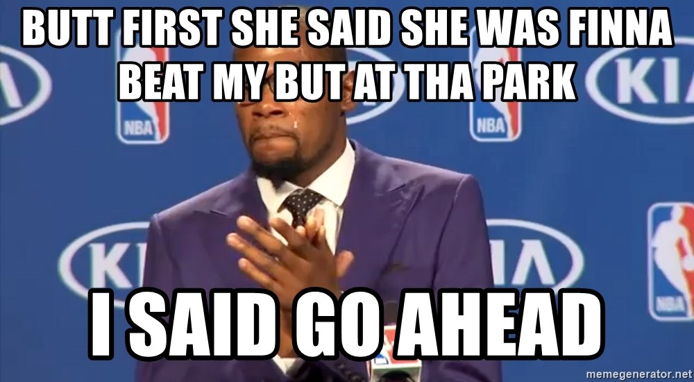 KD you the real mvp f - Butt first she said she was finna beat my but at tha park I said go ahead
