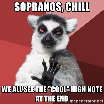 "Chill Out Lemur - Sopranos, chill We all see the ""cool"" high note at the end"