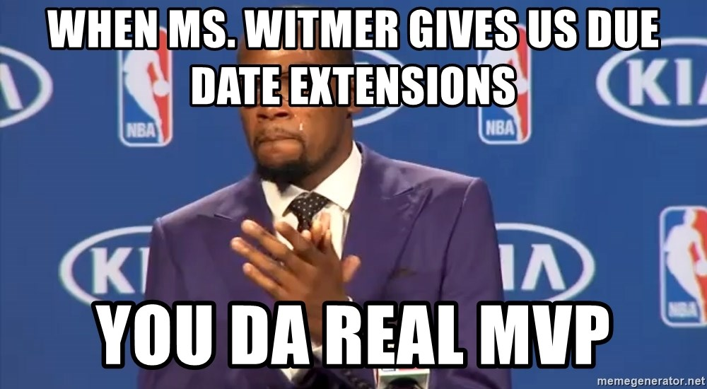 KD you the real mvp f - when ms. witmer gives us due date extensions you da real mvp