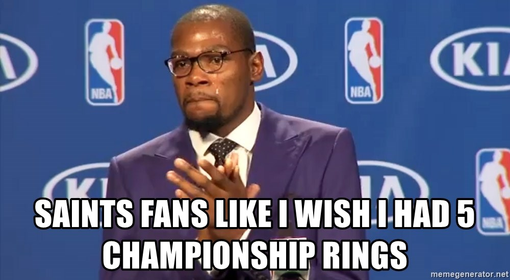 KD you the real mvp f - saints fans like i wish i had 5 championship rings