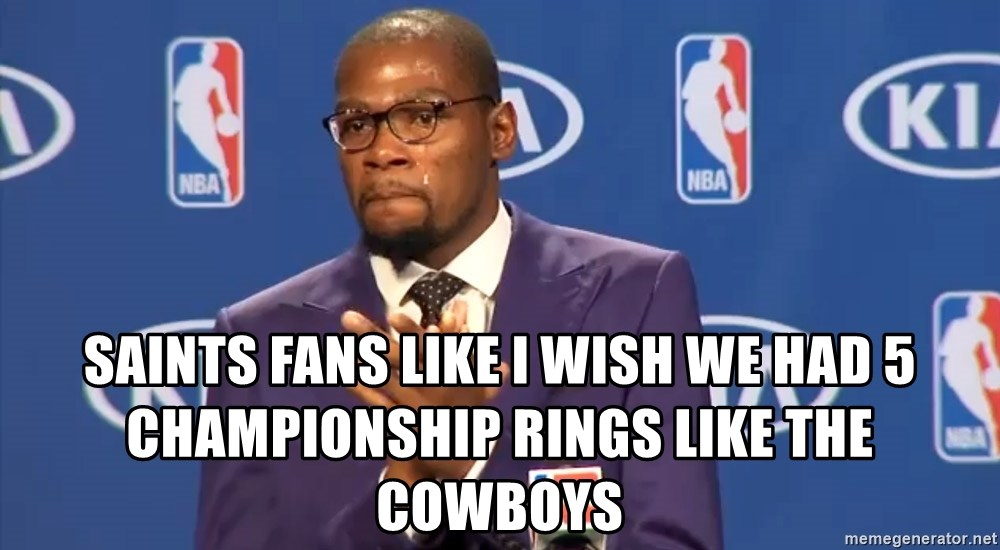 KD you the real mvp f - saints fans like i wish we had 5 championship rings like the cowboys