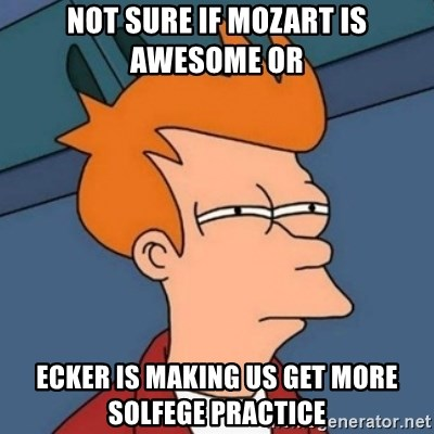 Not sure if troll - Not sure if Mozart is awesome or ecker is making us get more solfege practice