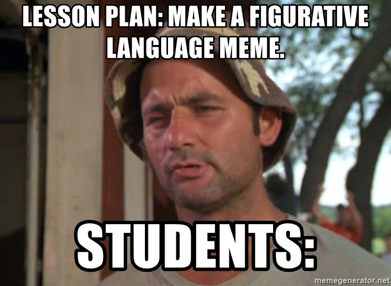 So I got that going on for me, which is nice - Lesson plan: Make a figurative language meme. students: