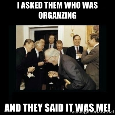 Rich Men Laughing - I asked them who was organzing And they said it was me!