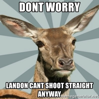 Comox Valley Deer - DOnt worry Landon cant shoot straight anyway