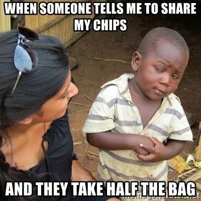 Skeptical 3rd World Kid - When someone tells me to share my chips And they take half the bag