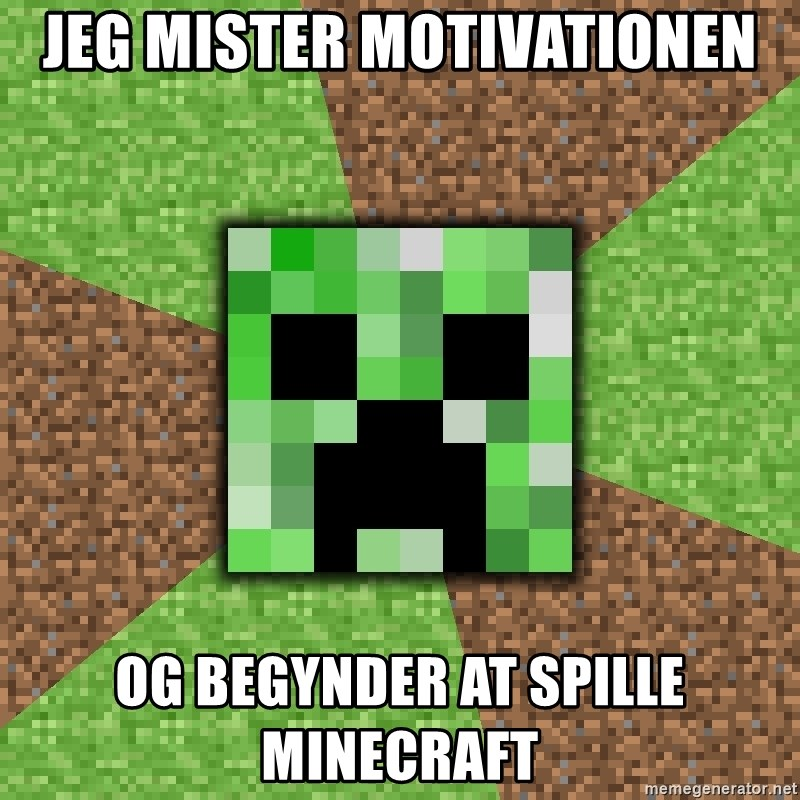 Minecraft Creeper - Jeg mister motivationen og begynder at spille minecraft