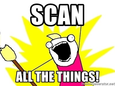 X ALL THE THINGS - Scan All the things!