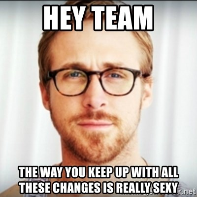 Ryan Gosling Hey Girl 3 - Hey Team The way you keep up with all these changes is really sexy