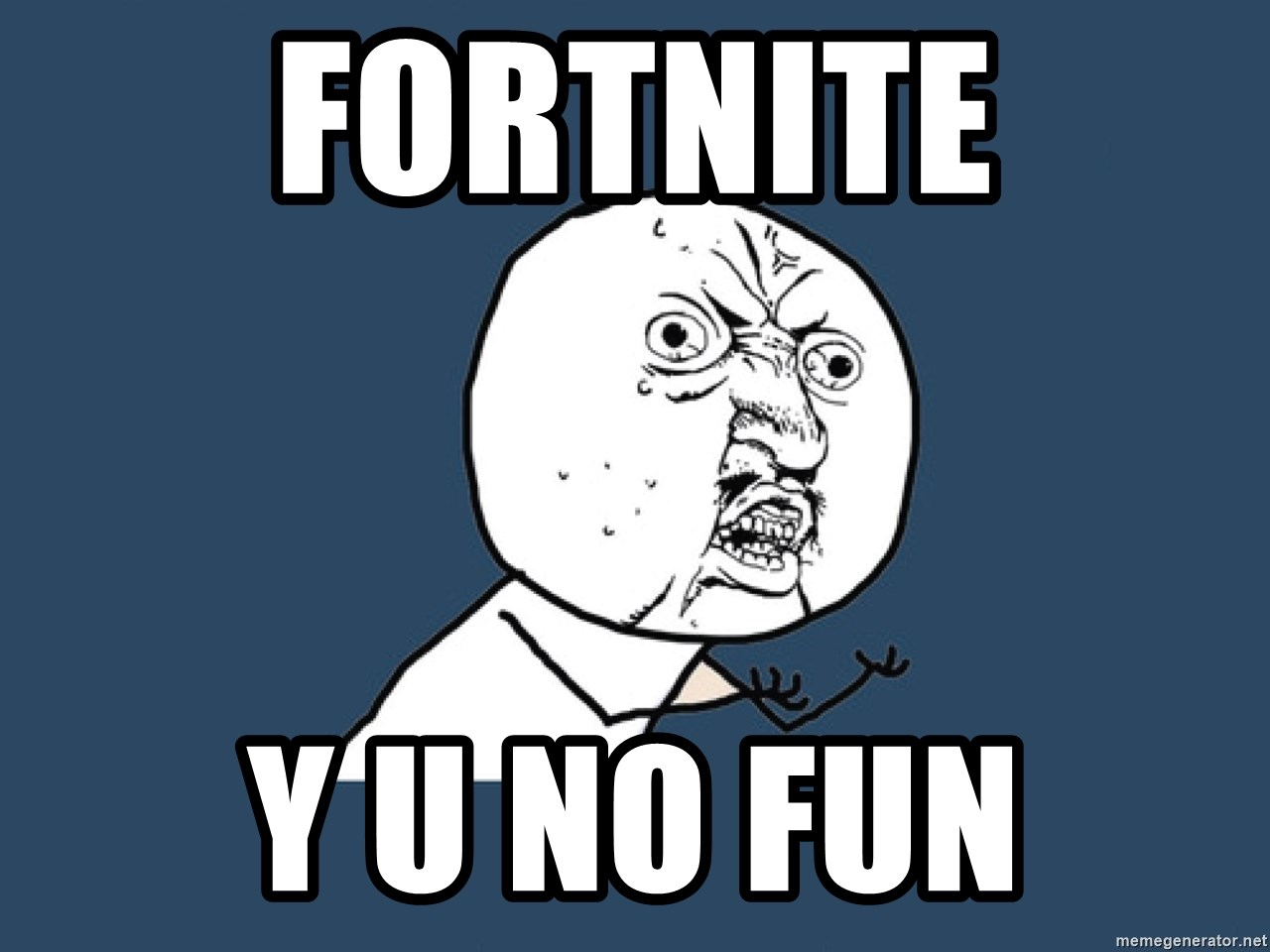 Y U No - fortnite y u no fun