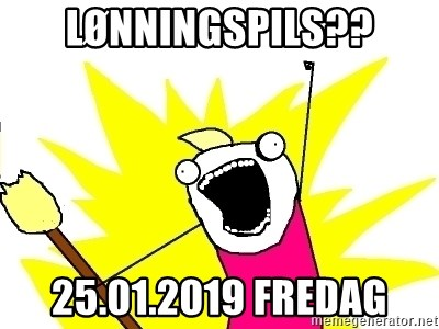 X ALL THE THINGS - Lønningspils?? 25.01.2019 Fredag