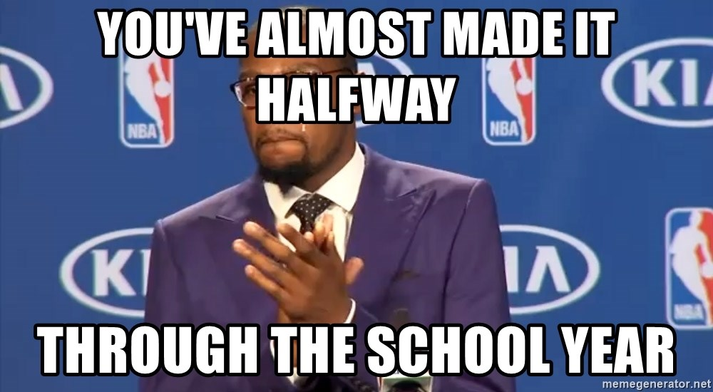 KD you the real mvp f - You've almost made it halfway through the school year