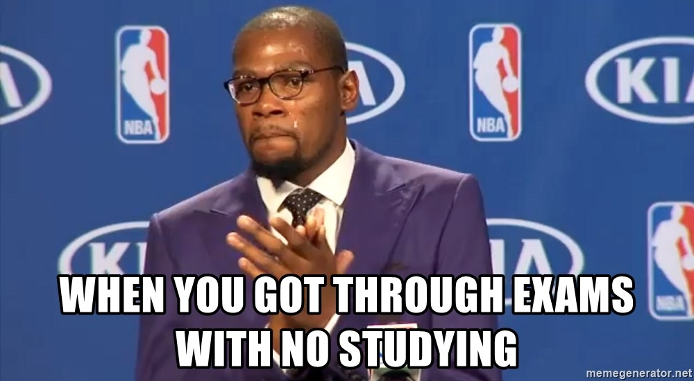 KD you the real mvp f - when you got through exams with no studying