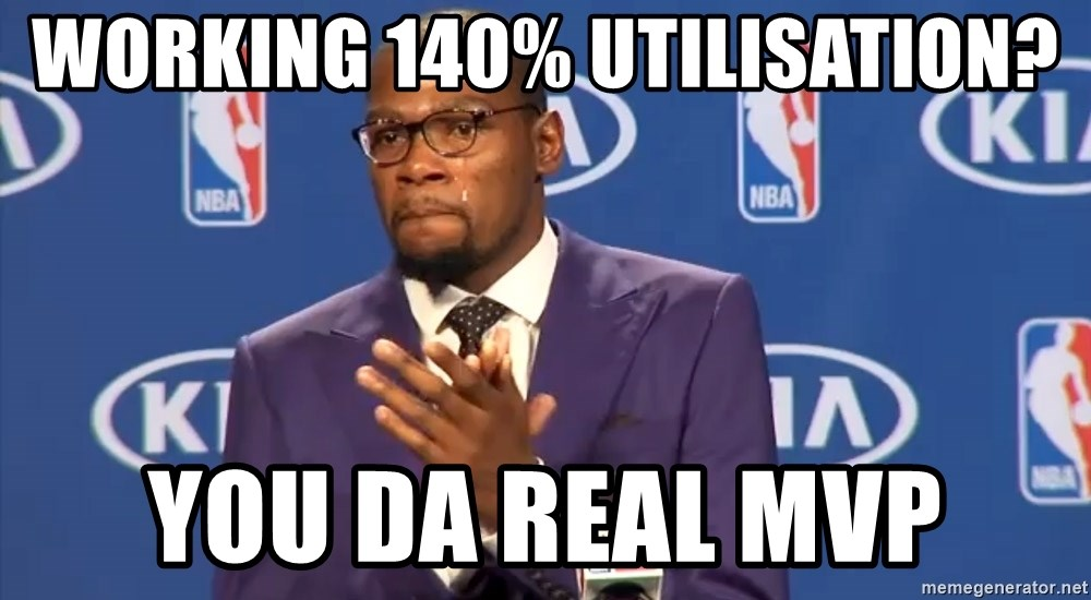 KD you the real mvp f - working 140% utilisation? you da real mvp