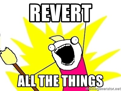 X ALL THE THINGS - revert all the things