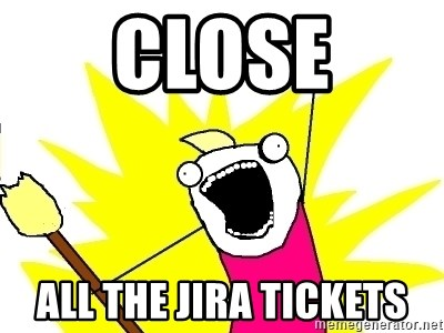 X ALL THE THINGS - Close All the jira tickets