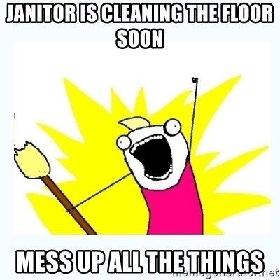All the things - janitor is cleaning the floor soon mess up all the things